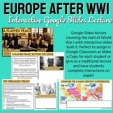 WW1 #4: Europe After WWI - Interactive Google Slides Lecture