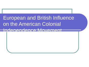 European and British Influence on American Colonial Independence PowerPoint