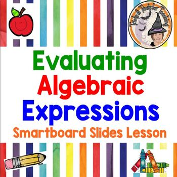 Evaluating Algebraic Expressions Smartboard Lesson Algebra