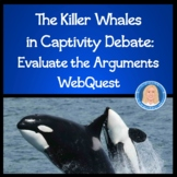 WebQuest Evaluating Argument Claims, Evidence, Reasoning 2 Sides: Captive Orcas