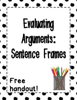 Evaluating Arguments: Sentence Frames - Free Handout!
