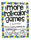 Even MORE Roll and Color Games: Missing Addends for SUBTRACTION part 2