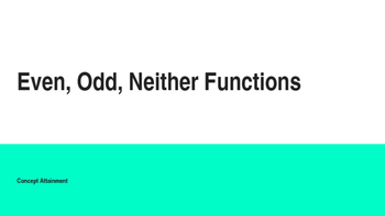 Even, Odd, or Neither Functions--Concept Attainment Introductory Activity
