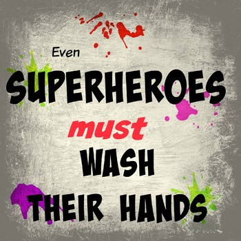 Even Super Heroes Must Wash Their Hands