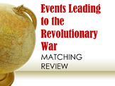Events Leading to the Revolutionary War Matching Review