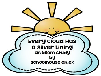Every Cloud Has a Silver Lining- An Idiom Study