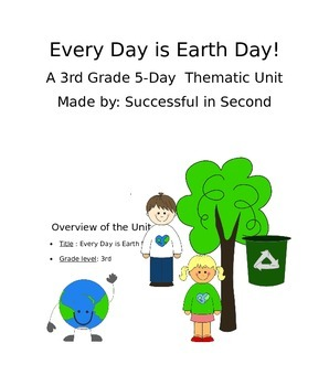 Every Day is Earth Day! A 3rd Grade Thematic Unit Plan!