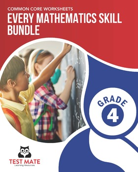 Every Mathematics Skill BUNDLE, Grade 4 (Complete Set of Common Core Worksheets)