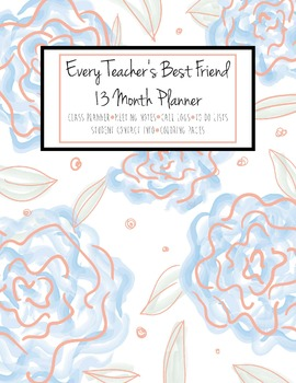 Every Teacher's Best Friend 13 Month Planner (Blue Roses Cover)