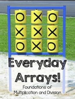 Everyday Arrays! Foundations of Multiplication and Division