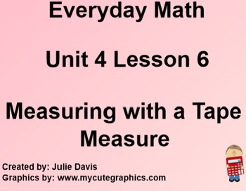 Everyday Math 1st Grade 4.6 Measuring with a Tape Measure