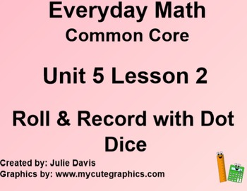 Everyday Math 4 Common Core Edition Kindergarten 5.2 Roll & Record with Dot Dice