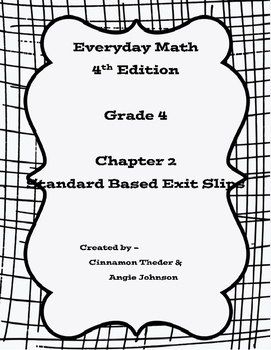 Everyday Math 4, Grade 4, Chapter 2 Standard based exit slips