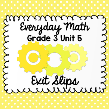 Everyday Math Grade 3 Unit 5 Exit Tickets