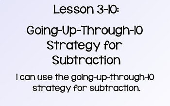 Everyday Math Lesson 3-10: Going-Up-Through-10 Strategy for Subtraction