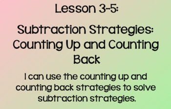 Everyday Math Lesson 3-5: Subtraction Strategies- Counting Up and Counting Back