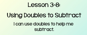Everyday Math Lesson 3-8: Using Doubles to Subtract