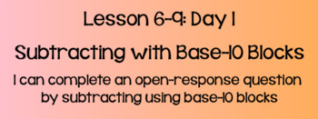 Everyday Math Lesson 6-9: Subtracting with Base-10 Blocks, Day 1
