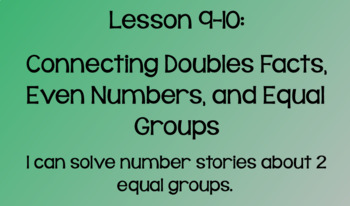 Everyday Math Lesson 9-10: Connecting Doubles Facts, Even Numbers, Equal Groups