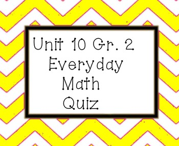 Everyday Math Unit 10 grade 2 quiz