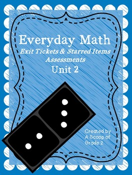 Everyday Math Unit 2 Exit Tickets and Starred Items Assessments
