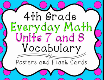 4th Grade Everyday Math Units 7 and 8 Vocabulary Posters & Flash Cards