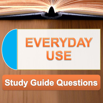 Everyday Use - Walker - 17 study guide questions