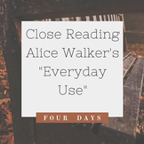 """Everyday Use"" by Alice Walker: Close Reading Lessons (4 days)"