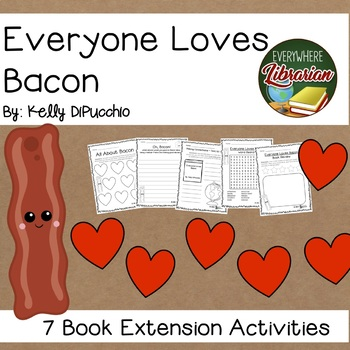 Everyone Loves Bacon by DiPucchio 7 Literacy Book Extension Activities NO PREP