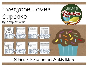 Everyone Loves Cupcake by DiPucchio 8 Literacy Book Extension Activities NO PREP