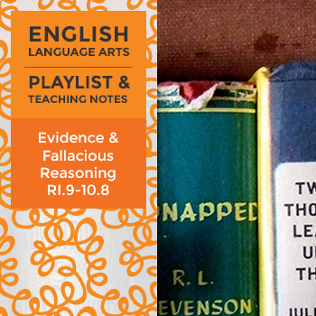 Evidence and Fallacious Reasoning - RI.9-10.8 - Playlist and Teaching Notes