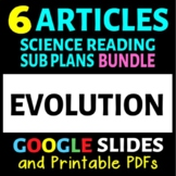 Evolution Articles - 6 Pack Bundle (Science Literacy Sub Plans or Activities)