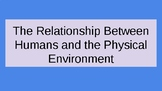 Examine the relationship between humans and the physical e