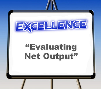 "Excellence: ""Evaluating Net Output"""