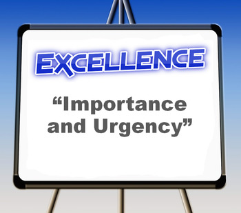 "Excellence: ""Importance and Urgency"""