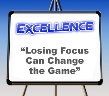 "Excellence: ""Losing Focus Can Change the Game"""