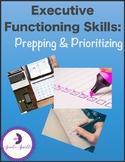 Executive Functioning Skills: Prepping & Prioritizing