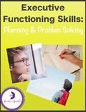 Executive Functioning Skills: Planning & Problem Solving
