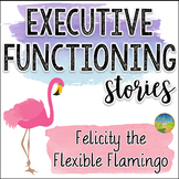 Executive Functioning Stories: Felicity the Flexible Flami