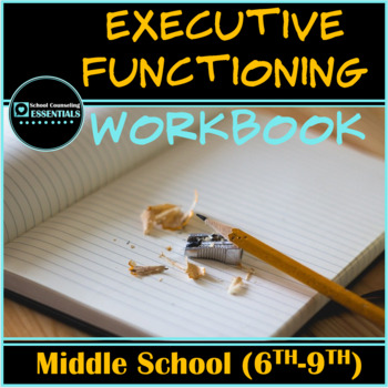 """""""Executive Functioning"""" Workbook for Teens in Middle and High School"""