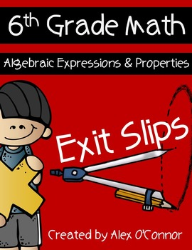 Exit Slips: Algebraic Expressions and Properties - 6th Grade Math