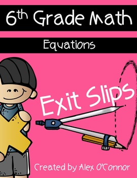 Exit Slips: Equations - 6th Grade Math