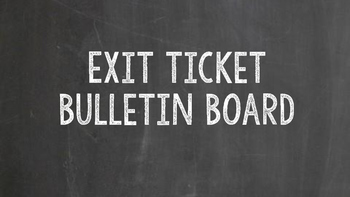 Exit Ticket Bulletin Board