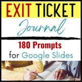 Exit Ticket Journal on Google Slides-- 180 Prompts for the