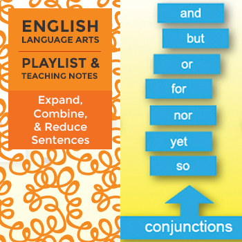 Expand, Combine, & Reduce Sentences - Playlist and Teaching Notes