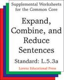 Expand, Combine, and Reduce Sentences (CCSS L.5.3a)
