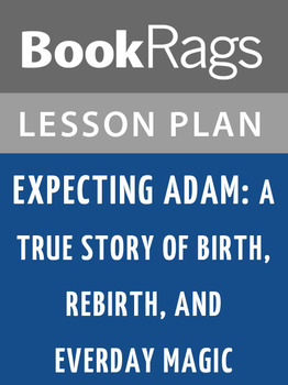 Expecting Adam: A True Story of Birth, Rebirth, and Everyday Magic Lesson Plans