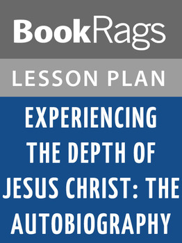 Experiencing the Depth of Jesus Christ: The Autobiography Lesson Plans