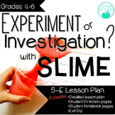Experiment or Investigation Lab with Slime - 5E Inquiry Activity