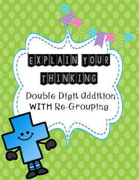 Explain Your Thinking Double Digit Addition WITH ReGrouping
